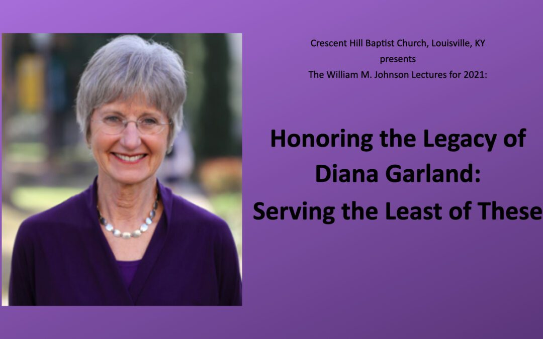 William M. Johnson Annual Lecture Series — Honoring Diana Garland: Serving the Least of These